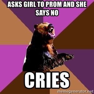 Emotionally Volatile Bear - asks girl to prom and she says no cries