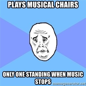 Okay Guy - plays musical chairs only one standing when music stops