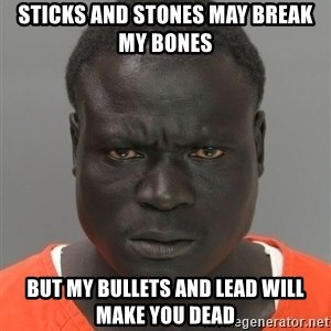 Hard Working Serious Guy - Sticks and stones may break my bones but my bullets and lead will make you dead