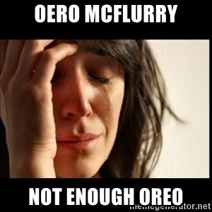 First World Problems - oero mcflurry not enough oreo