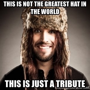 Happy Tony - this is not the greatest hat in the world this is just a tribute