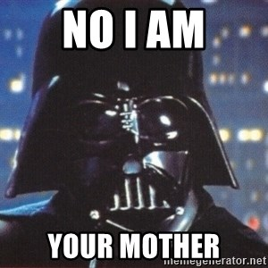 Darth Vader - No i am your mother