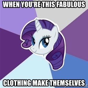 Rarity - When you're this fabulous clothing make themselves