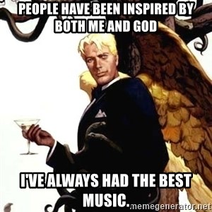 Good Guy Lucifer - people have been inspired by both me and god i've always had the best music.