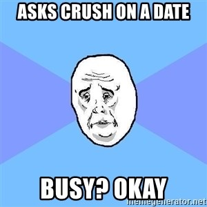 Okay Guy - Asks crush on a date busy? okay