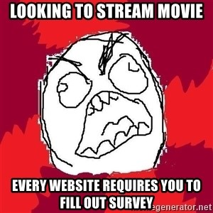 Rage FU - looking to stream movie every website requires you to fill out survey