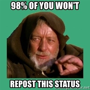 Jedi mind trick - 98% of YOU WON't REPOST THIS STATUS