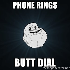 Forever Alone - Phone rings Butt dial