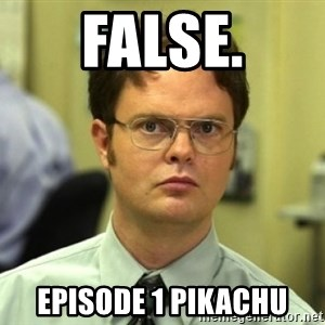 Dwight Meme - False. Episode 1 pikachu