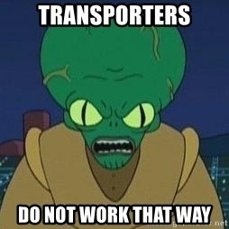 Morbo - TRANSPORTERS DO NOT WORK THAT WAY
