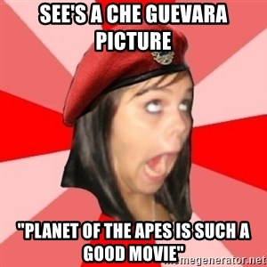 "Comunist Stupid Facebook Girl - see's a che guevara picture ""PLanet of the apes is such a good movie"""