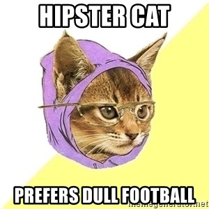 Hipster Cat - Hipster Cat Prefers dull football