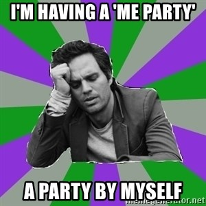 Forever Alone Bruce - I'm having a 'me party' A party by myself