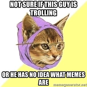 Hipster Cat - Not sure if this guy is trolling or he has no idea what memes are