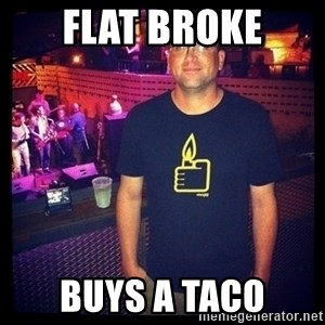 Short Temper Greg - flat broke buys a taco