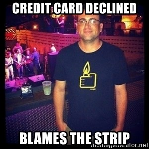 Short Temper Greg - credit card declined blames the strip