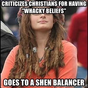 """COLLEGE LIBERAL GIRL - criticizes christians for having """"whacky Beliefs"""" Goes to a shen balancer"""