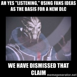 """Turian Councillor. - Ah yes """"Listening,"""" using fans ideas as the basis for a new dlc We have dismissed that claim"""