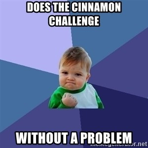 Success Kid - Does the cinnamon challenge  Without a problem