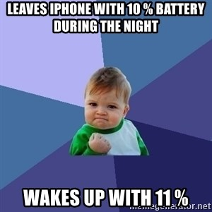 Success Kid - leaves iphone with 10 % battery during the night Wakes up with 11 %