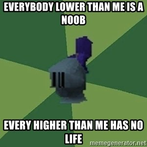 Runefag - everybody lower than me is a noob every higher than me has no life