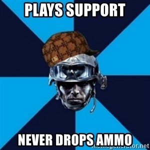 Scumbag Battlefield 3 Guy - plays support never drops ammo