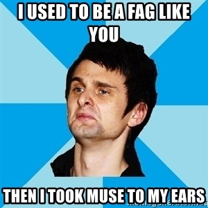 Irrational Muse Fans - I used to be a fag like you then i took muse to my ears