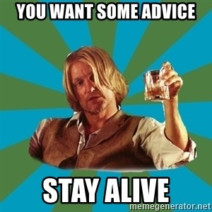 typical haymitch abernathy - You want some advice Stay alive