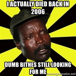 KONY THE PIMP - i actually died back in 2006 dumb bithes still looking for me