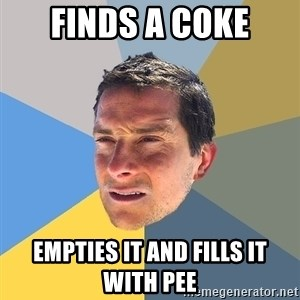 Bear Grylls - finds a coke empties it and fills it with pee