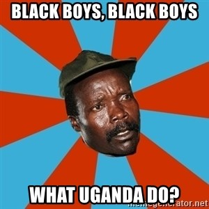 Kony 2012 DD - Black boys, black boys What uganda do?