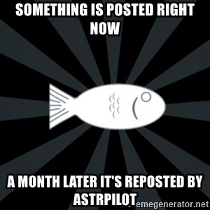rNd fish - Something is posted right now A month later it's Reposted by astrpilot