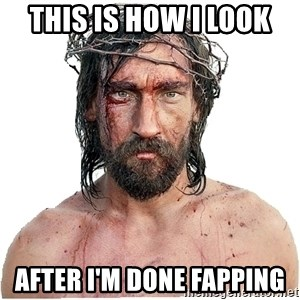 Masturbation Jesus - this is how i look after i'm done fapping