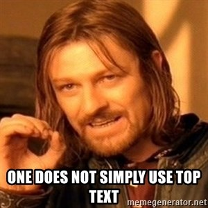 One Does Not Simply - One does not simply use top text