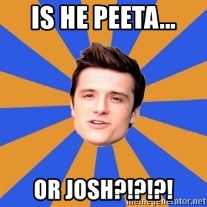 typical josh - Is he Peeta... Or Josh?!?!?!