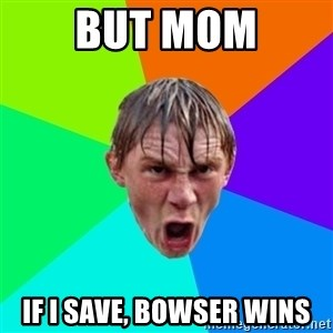 Angry School Boy - But Mom If i save, Bowser wins
