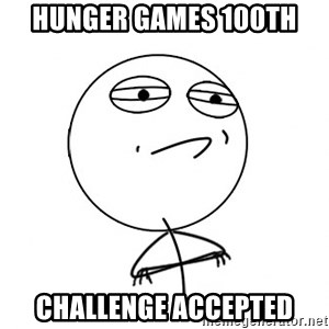 Challenge Accepted - Hunger games 100th Challenge accepted