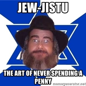 Advice Jew - jew-jistu the art of never spending a penny