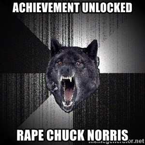 Insanity Wolf - Achievement unlocked rape chuck norris