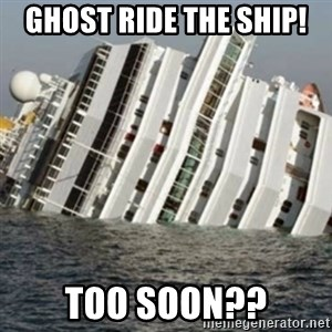 Sunk Cruise Ship - ghost ride the ship! too soon??
