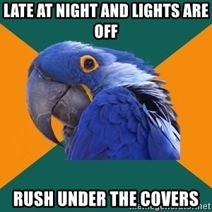 Paranoid Parrot - late at night and lights are off rush under the covers