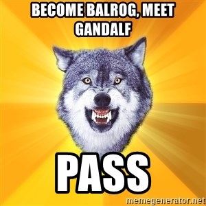 Courage Wolf - Become balrog, meet gandalf pass