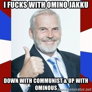 Idiot Anti-Communist Guy - I fucks with omino jakku down with communist & up with ominous
