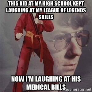 PTSD Karate Kyle - this kid at my high school kept laughing at my league of legends skills now i'm laughing at his medical bills