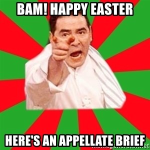 Emeril - BAM! Happy easter here's an appellate brief