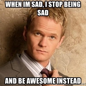 BARNEYxSTINSON - When im sad, i stop being sad and be awesome instead