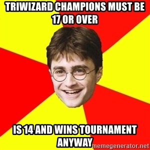 cheeky harry potter - TRiwizard champions must be 17 or over Is 14 and wins tournament anyway