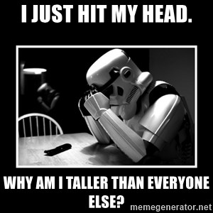 Sad Trooper - I just hit my head. Why am I taller than everyone else?