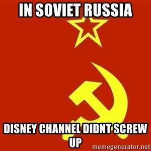 In Soviet Russia - in soviet russia disney channel didnt screw up