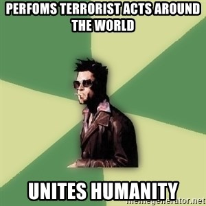Tyler Durden - Perfoms terrorist acts around the world unites humanity